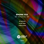 Brown Vox – My Magical EP [UNI185]