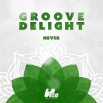 Groove Delight – Never (Extended Mix) [UCR176D]