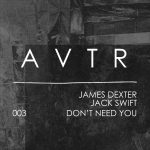 James Dexter, Jack Swift – Don't Need You [AVTR003]