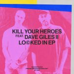 Kill Your Heroes, Dave Giles II – Locked In EP [SNATCH156]
