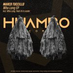 Marco Tuccillo – Who Long EP [HUAM476]