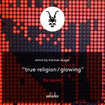 Squire – True Religion / Glowing [SEL133]