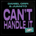 Daniel Orpi, Juanito – Can't Handle It [CUFF139]