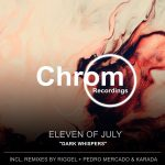 Eleven Of July – Dark Whispers [CHROM054]