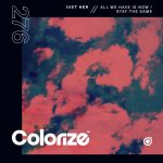 Just Her – All We Have Is Now / Stay The Same [ENCOLOR276E]