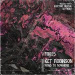 Ket Robinson – Road To Nowhere [FR025]