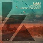 Late Replies – Highway Freedom EP [KLM09901Z]