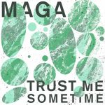 Maga – Trust Me Sometime [GPM625]
