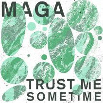 Maga - Trust Me Sometime [GPM625]