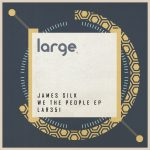 James Silk – We The People EP [LAR351]