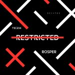 Rosper – Restricted [TEC234]