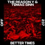 The Reason Y, Tømas Sinn – Better Times [OFF237]