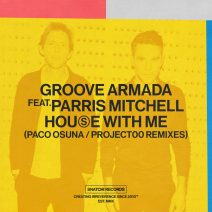 Groove Armada, Parris Mitchell - House With Me (Paco Osuna / Project00 Remixes) [SNATCH161]