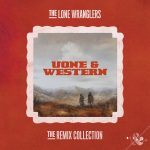Uone & Western – The Lone Wranglers – Remix Collection [BNP043]