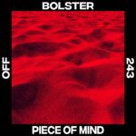 Bolster – Piece Of Mind [OFF243]