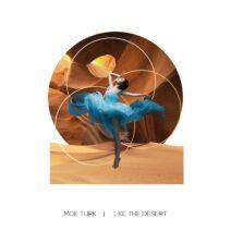 Moe Turk - Like The Desert [BTZ172]