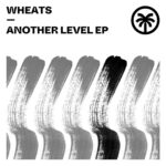 Wheats – Another Level EP [HXT073]