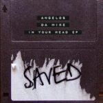 Angelos, Da Mike – In Your Head EP [SAVED24901Z]