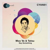 Moo Ve, Tatsu - Say Something [CYAN81]