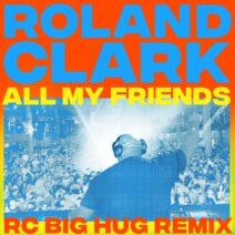 Roland Clark - All My Friends (RC Big Hug Remix) [GPM639]