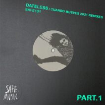 Dateless - Cuando Mueves 2021 - The Remixes (Part.1) (Incl. The Deepshakerz and Gettoblaster remixes) [SAFE131B]