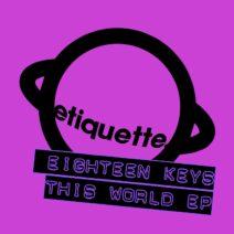 Eighteen Keys - This World EP [ETI03801Z]