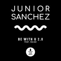 Junior Sanchez - Be with U 2.0 (feat. Dajae) [Extended Mix] [CLUBSWE364]