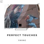 Vahag – Perfect Touches [TR73]