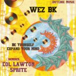 Wez BK – Be Yourself / Expand Your Mind [DUTCHIE351]